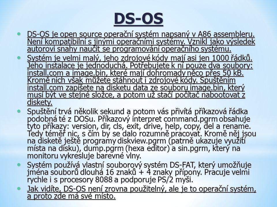 DS-OS DS-OS je open source operační systém napsaný v A86 assembleru. Není kompatibilní s jinými operačními systémy. Vznikl jako výsledek autorovi snah