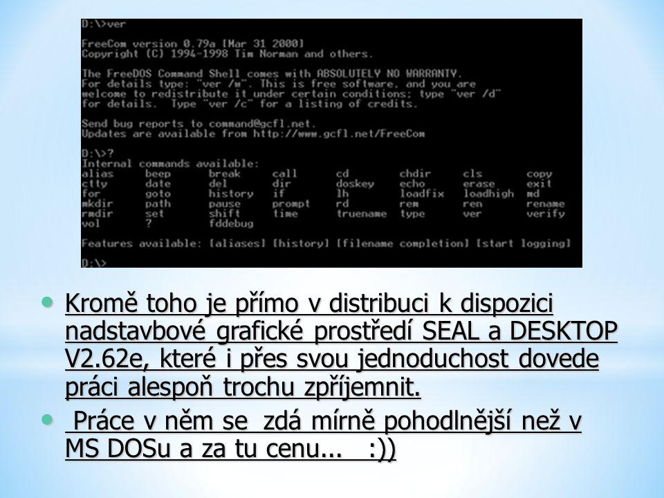 Kromě toho je přímo v distribuci k dispozici nadstavbové grafické prostředí SEAL a DESKTOP V2.62e, které i přes svou jednoduchost dovede práci alespoň
