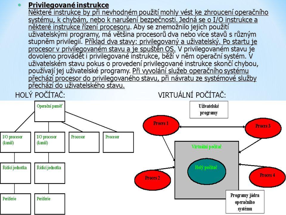 Privilegované instrukce Některé instrukce by při nevhodném použití mohly vést ke zhroucení operačního systému, k chybám, nebo k narušení bezpečnosti.