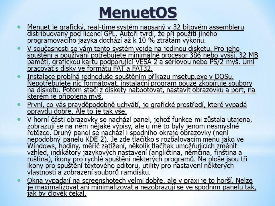 MenuetOS Menuet je grafický, real-time systém napsaný v 32 bitovém assembleru distribuovaný pod licencí GPL. Autoři tvrdí, že při použití jiného progr