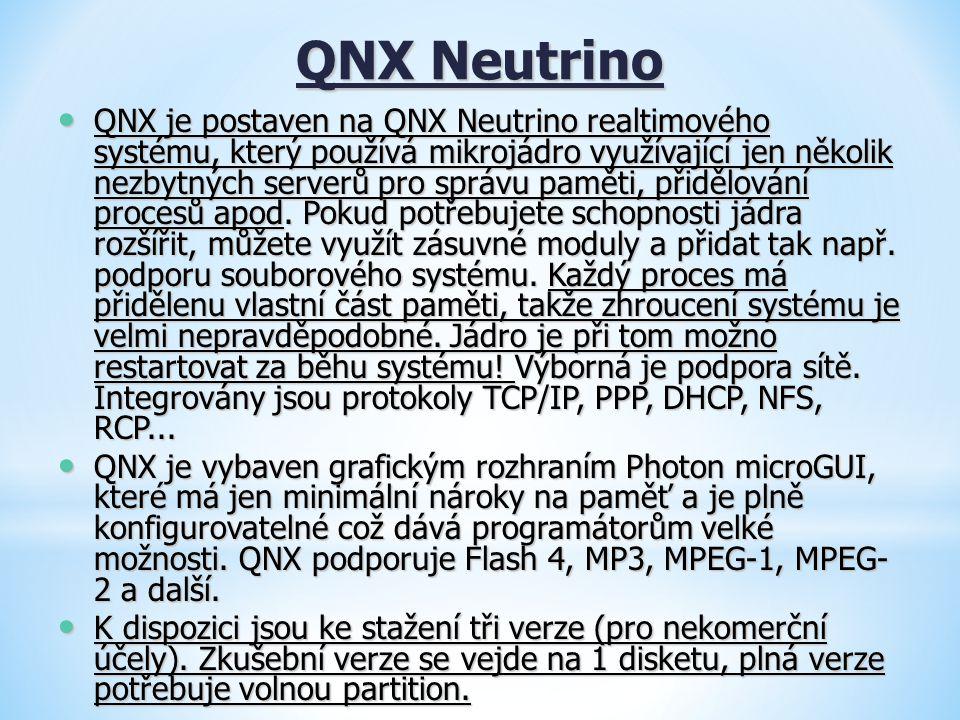 QNX Neutrino QNX je postaven na QNX Neutrino realtimového systému, který používá mikrojádro využívající jen několik nezbytných serverů pro správu pamě