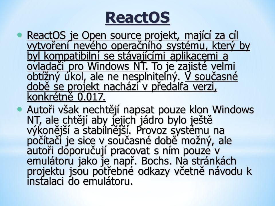 ReactOS ReactOS je Open source projekt, mající za cíl vytvoření nevého operačního systému, který by byl kompatibilní se stávajícími aplikacemi a ovlad