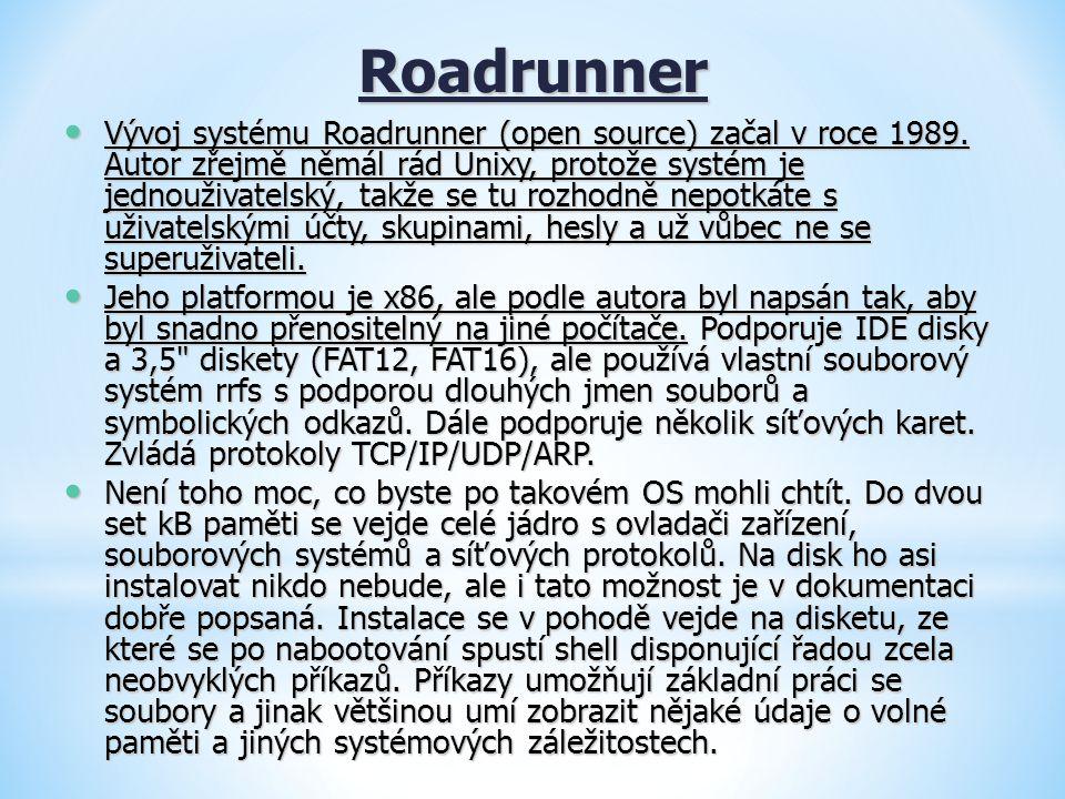 Roadrunner Vývoj systému Roadrunner (open source) začal v roce 1989. Autor zřejmě němál rád Unixy, protože systém je jednouživatelský, takže se tu roz
