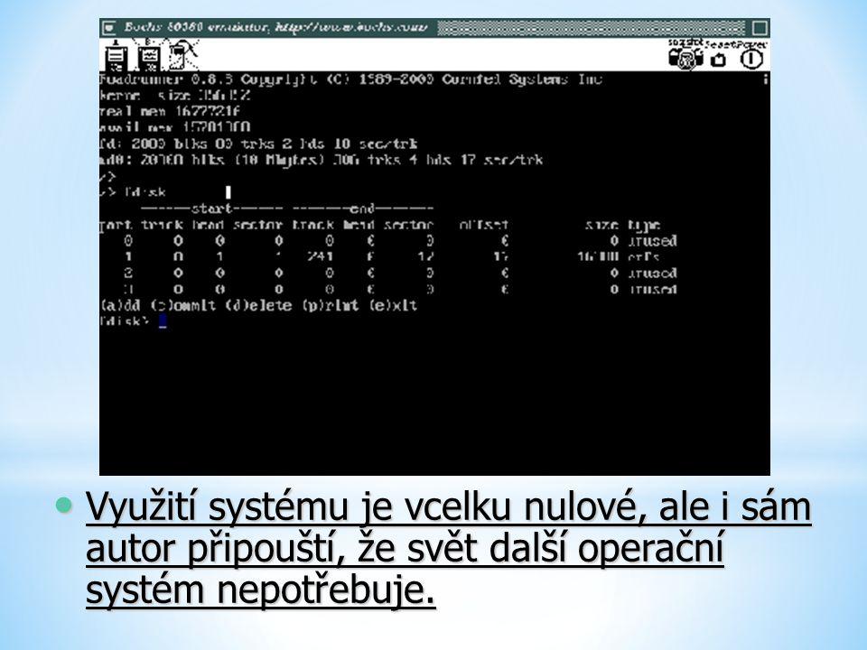 Využití systému je vcelku nulové, ale i sám autor připouští, že svět další operační systém nepotřebuje. Využití systému je vcelku nulové, ale i sám au