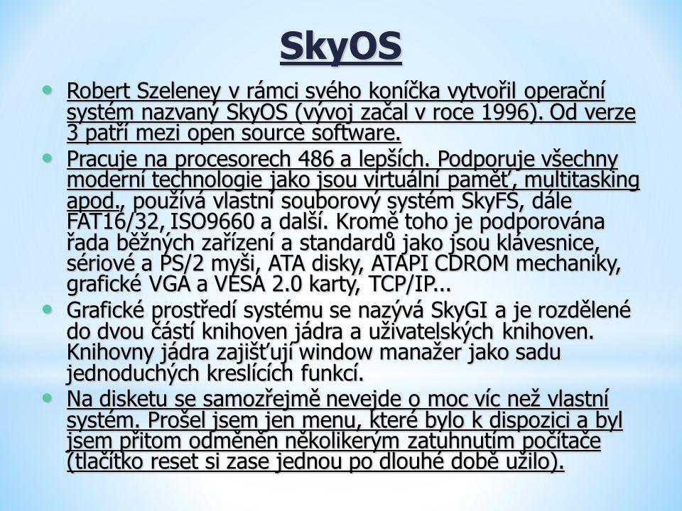 SkyOS Robert Szeleney v rámci svého koníčka vytvořil operační systém nazvaný SkyOS (vývoj začal v roce 1996). Od verze 3 patří mezi open source softwa