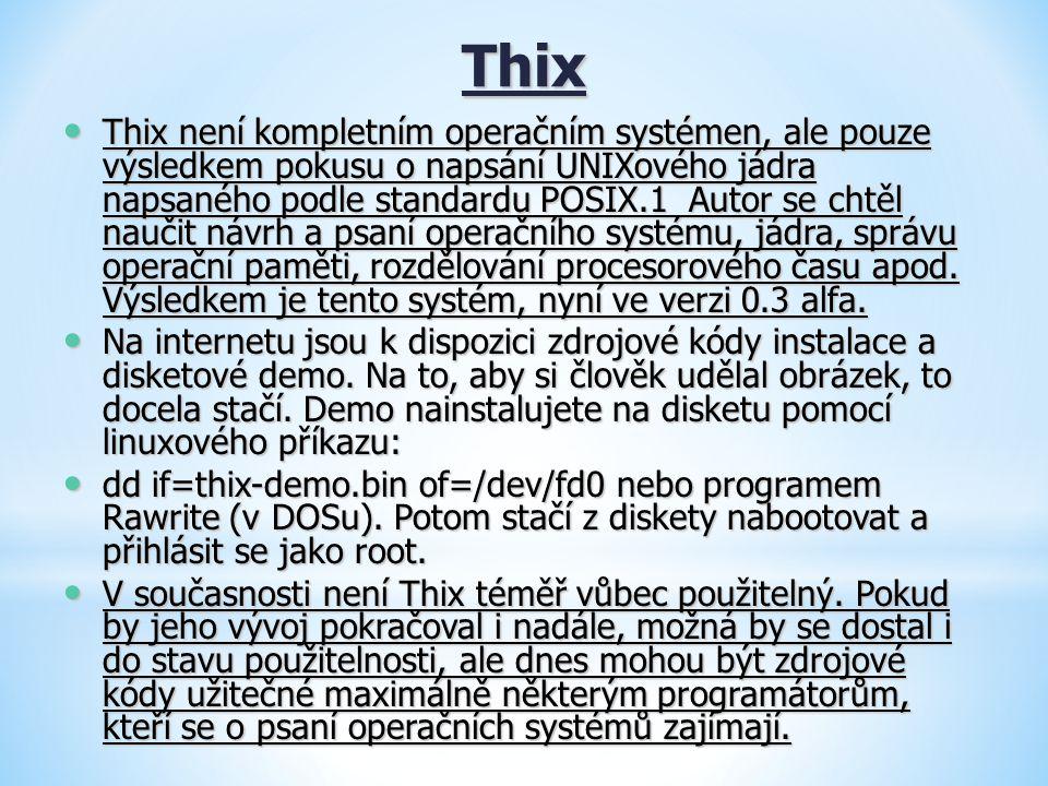 Thix Thix není kompletním operačním systémen, ale pouze výsledkem pokusu o napsání UNIXového jádra napsaného podle standardu POSIX.1 Autor se chtěl na