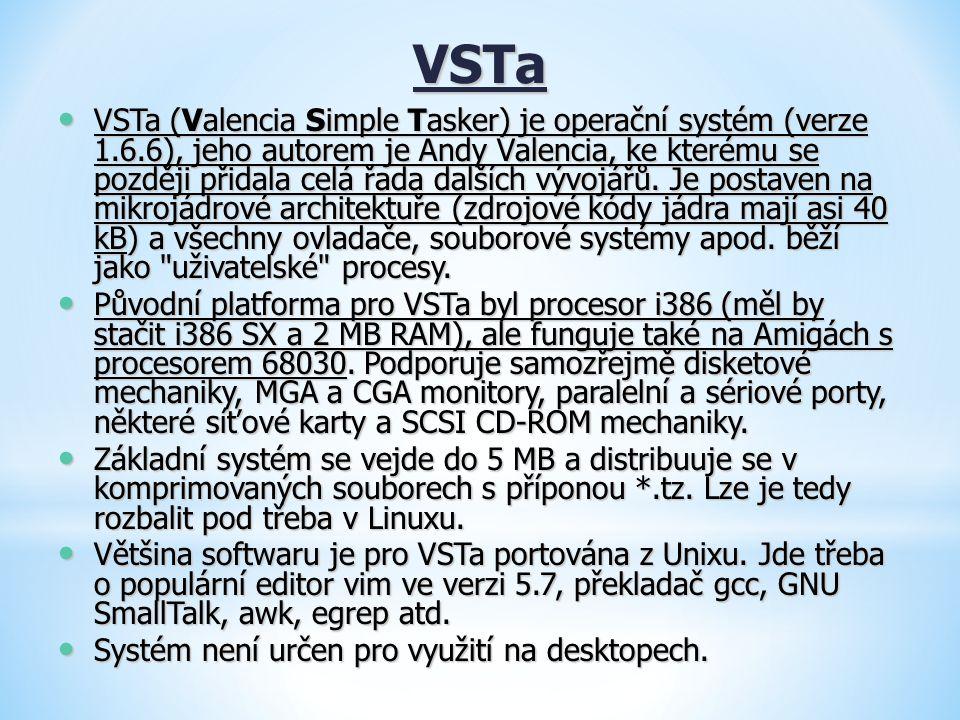 VSTa VSTa (Valencia Simple Tasker) je operační systém (verze 1.6.6), jeho autorem je Andy Valencia, ke kterému se později přidala celá řada dalších vý
