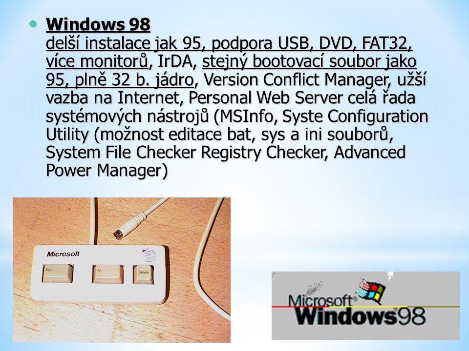 Windows 98 delší instalace jak 95, podpora USB, DVD, FAT32, více monitorů, IrDA, stejný bootovací soubor jako 95, plně 32 b. jádro, Version Conflict M