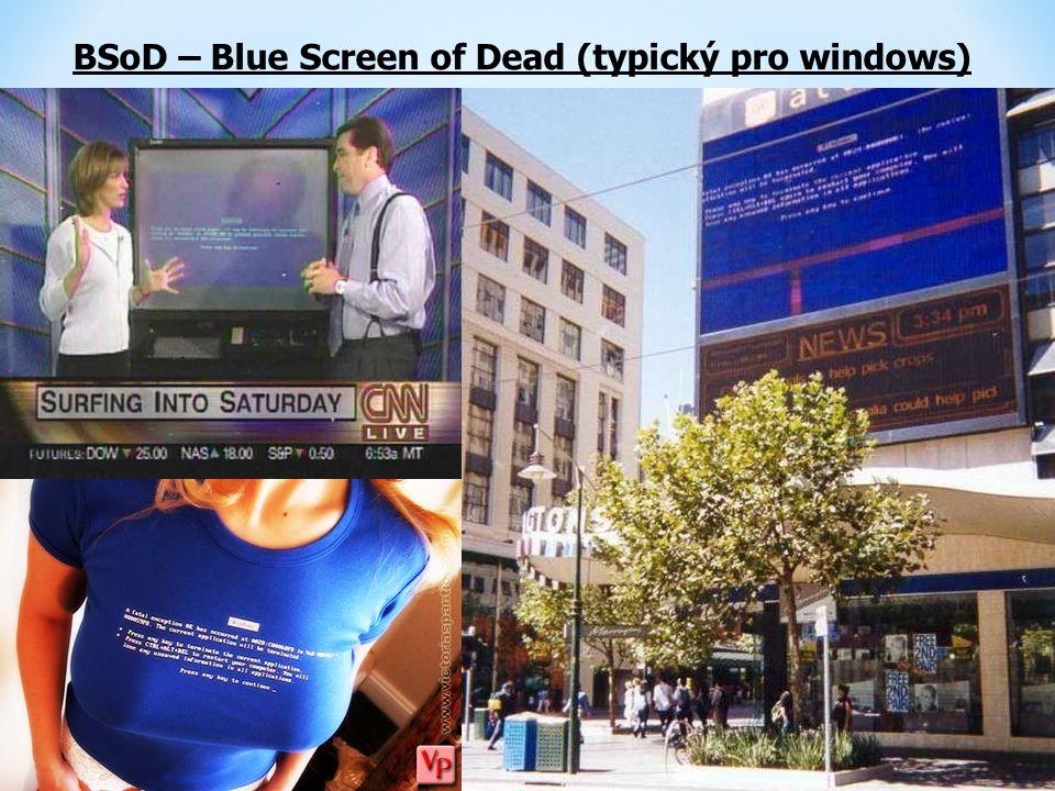 BSoD – Blue Screen of Dead (typický pro windows)