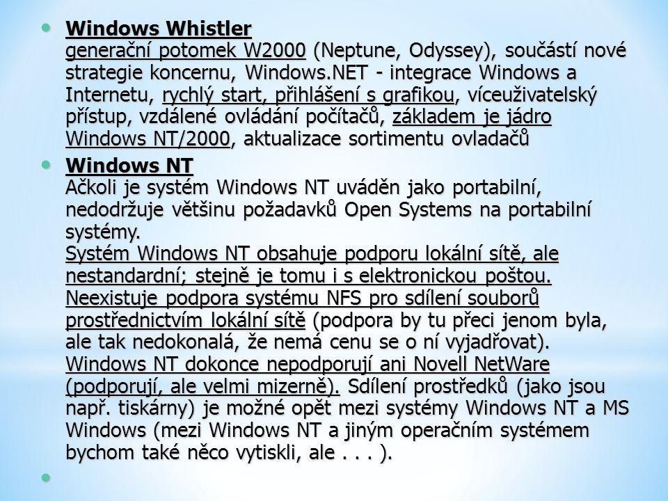 Windows Whistler generační potomek W2000 (Neptune, Odyssey), součástí nové strategie koncernu, Windows.NET - integrace Windows a Internetu, rychlý sta