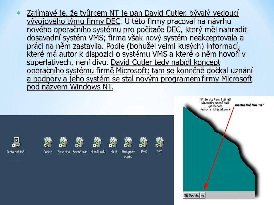 Zajímavé je, že tvůrcem NT je pan David Cutler, bývalý vedoucí vývojového týmu firmy DEC. U této firmy pracoval na návrhu nového operačního systému pr