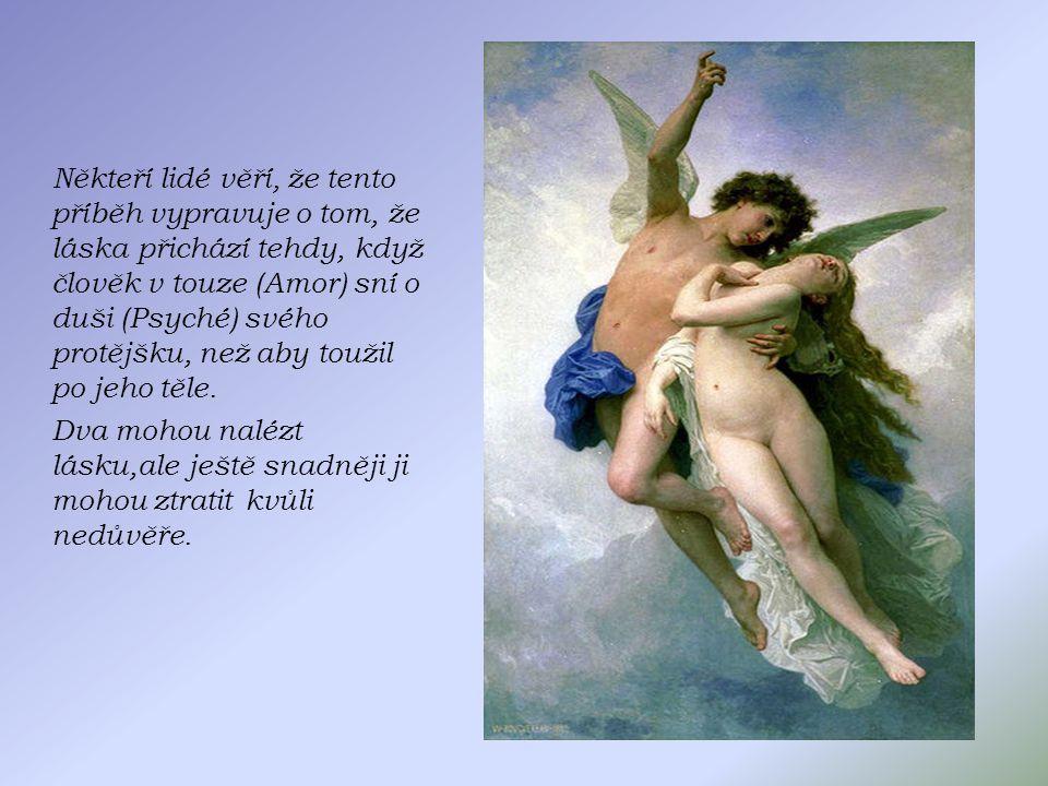 Někteří lidé věří, že tento příběh vypravuje o tom, že láska přichází tehdy, když člověk v touze (Amor) sní o duši (Psyché) svého protějšku, než aby t