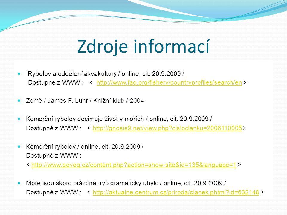 Zdroje informací Rybolov a oddělení akvakultury / online, cit. 20.9.2009 / Dostupné z WWW : http://www.fao.org/fishery/countryprofiles/search/en Země