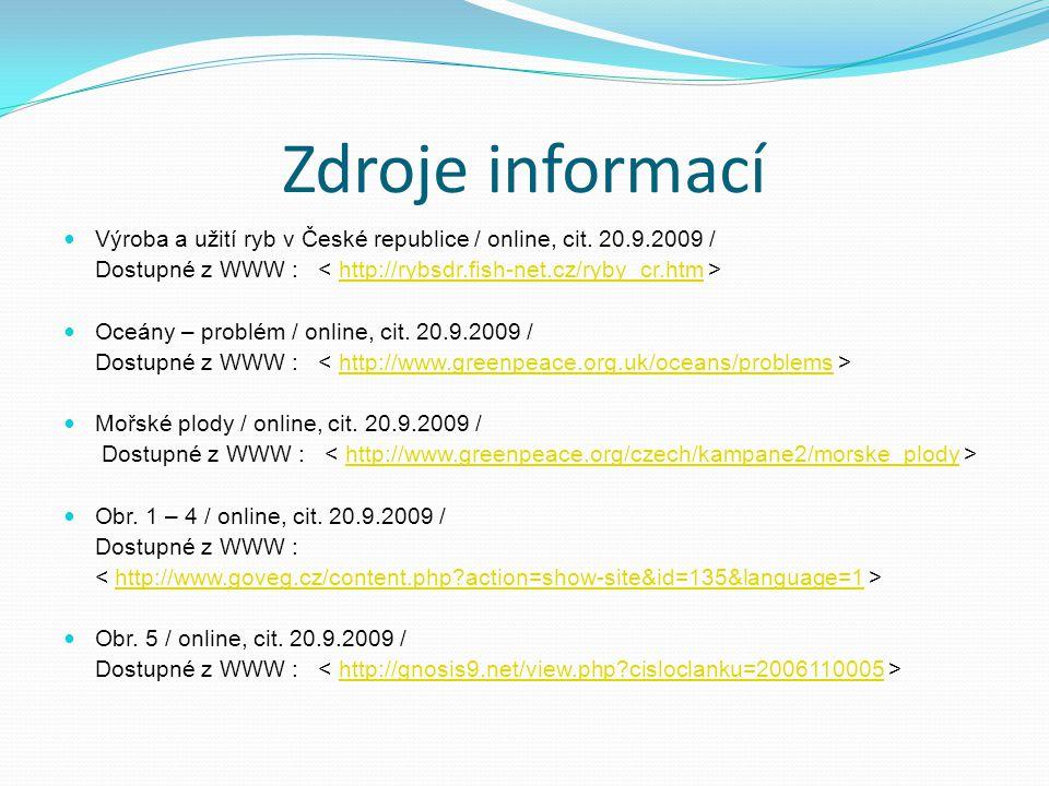 Zdroje informací Výroba a užití ryb v České republice / online, cit. 20.9.2009 / Dostupné z WWW : http://rybsdr.fish-net.cz/ryby_cr.htm Oceány – probl