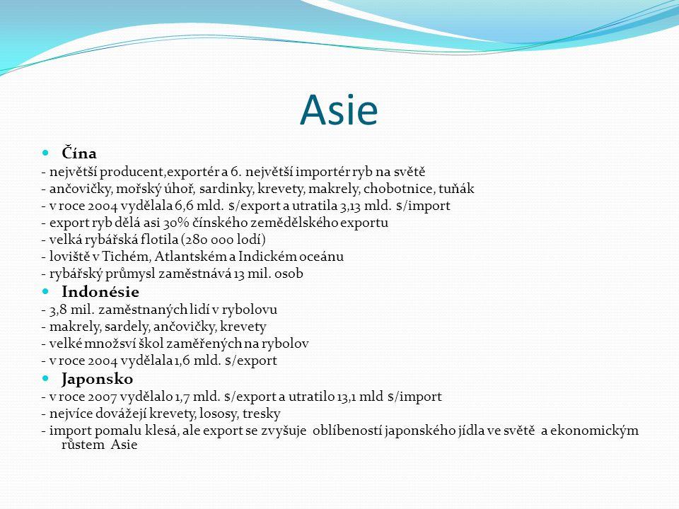 Asie Čína - největší producent,exportér a 6. největší importér ryb na světě - ančovičky, mořský úhoř, sardinky, krevety, makrely, chobotnice, tuňák -