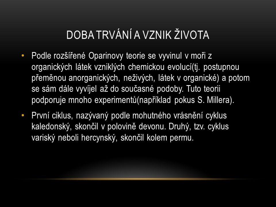 DOBA TRVÁNÍ A VZNIK ŽIVOTA Podle rozšířené Oparinovy teorie se vyvinul v moři z organických látek vzniklých chemickou evolucí(tj. postupnou přeměnou a