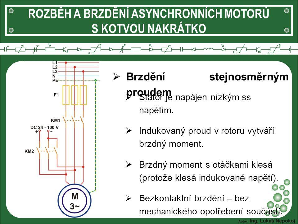ROZBĚH A BRZDĚNÍ ASYNCHRONNÍCH MOTORŮ S KOTVOU NAKRÁTKO  Brzdění stejnosměrným proudem 10  Stator je napájen nízkým ss napětím.  Indukovaný proud v