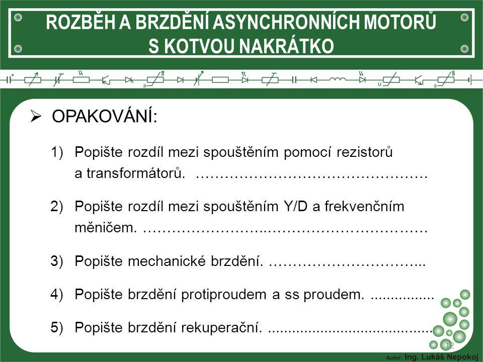  OPAKOVÁNÍ: 1)Popište rozdíl mezi spouštěním pomocí rezistorů a transformátorů. ………………………………………… 2)Popište rozdíl mezi spouštěním Y/D a frekvenčním m
