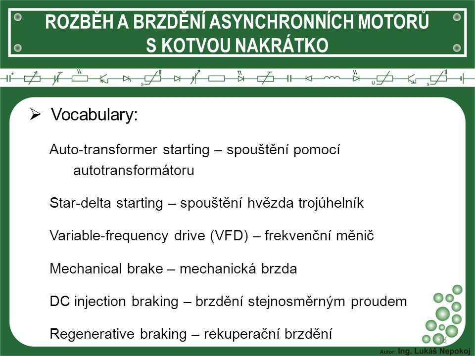  Vocabulary: Auto-transformer starting – spouštění pomocí autotransformátoru Star-delta starting – spouštění hvězda trojúhelník Variable-frequency dr