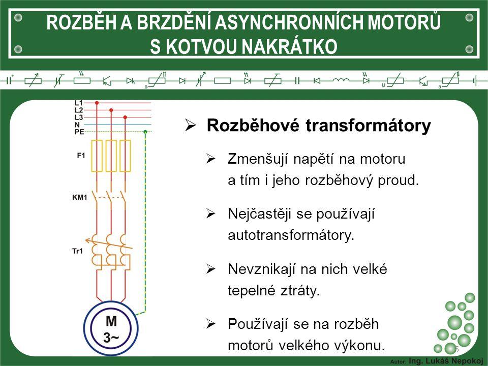 ROZBĚH A BRZDĚNÍ ASYNCHRONNÍCH MOTORŮ S KOTVOU NAKRÁTKO  Rozběhové transformátory 5  Zmenšují napětí na motoru a tím i jeho rozběhový proud.  Nejča