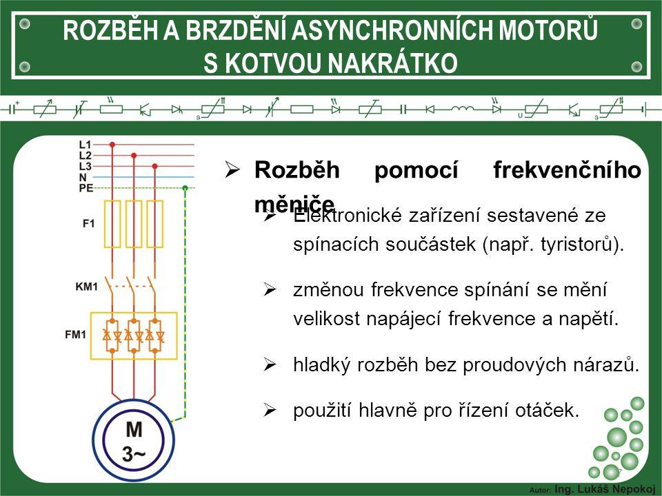 ROZBĚH A BRZDĚNÍ ASYNCHRONNÍCH MOTORŮ S KOTVOU NAKRÁTKO  Rozběh pomocí frekvenčního měniče 7  Elektronické zařízení sestavené ze spínacích součástek
