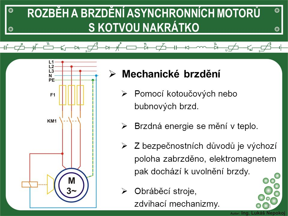 ROZBĚH A BRZDĚNÍ ASYNCHRONNÍCH MOTORŮ S KOTVOU NAKRÁTKO  Mechanické brzdění 8  Pomocí kotoučových nebo bubnových brzd.  Brzdná energie se mění v te