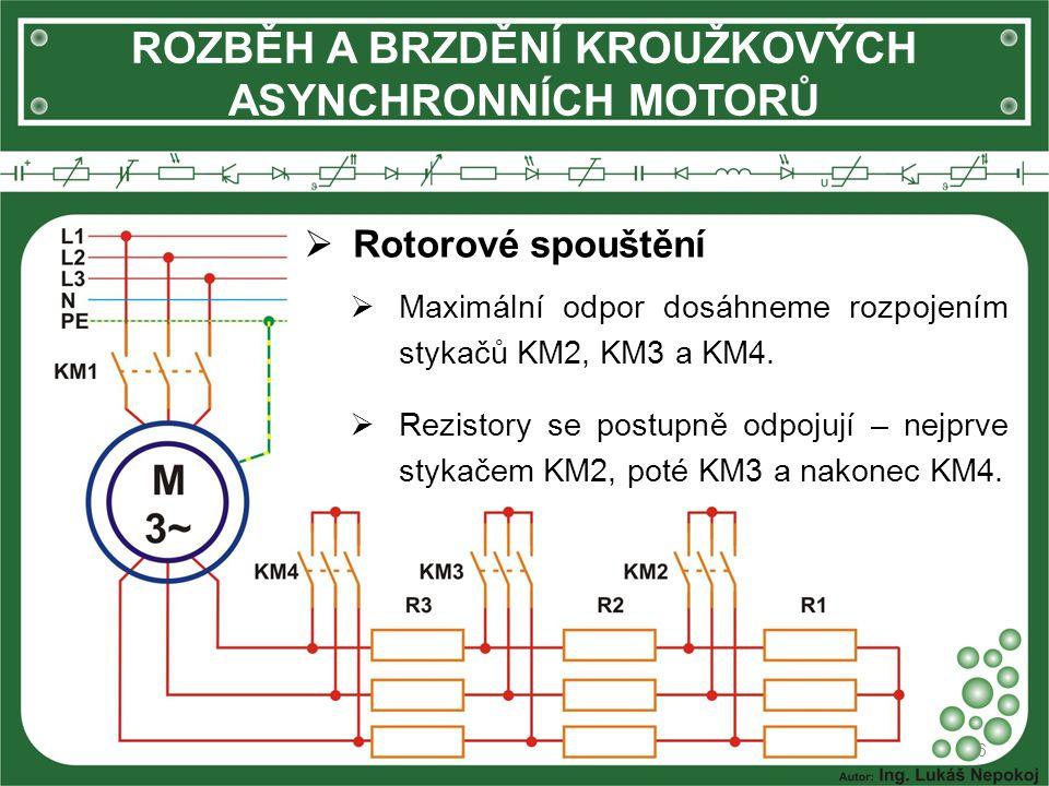 ROZBĚH A BRZDĚNÍ KROUŽKOVÝCH ASYNCHRONNÍCH MOTORŮ  Rotorové spouštění 6  Maximální odpor dosáhneme rozpojením stykačů KM2, KM3 a KM4.