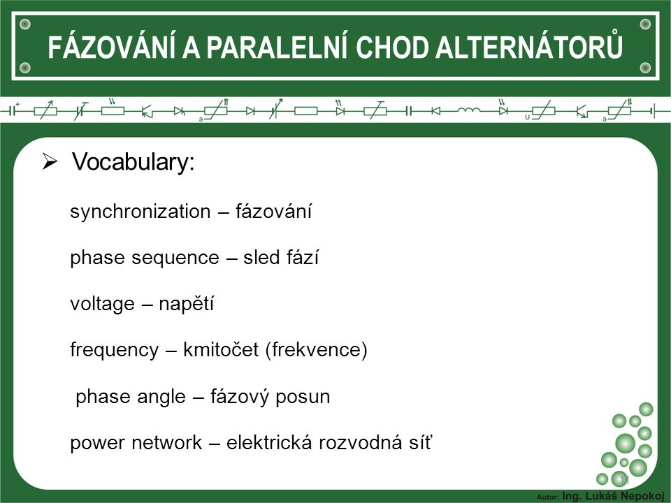 Vocabulary: synchronization – fázování phase sequence – sled fází voltage – napětí frequency – kmitočet (frekvence) phase angle – fázový posun power