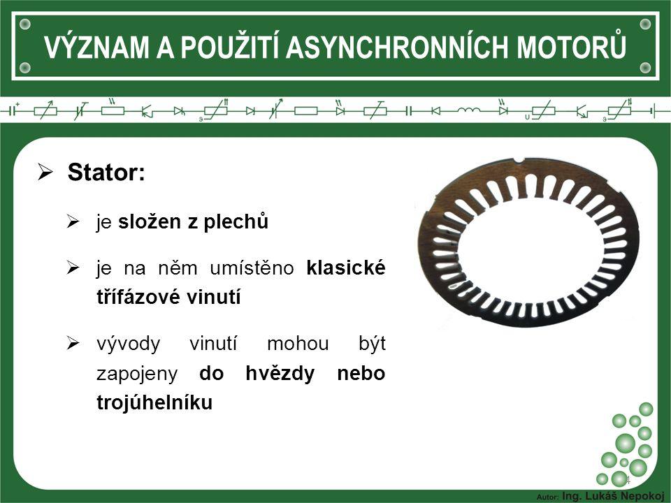 """VÝZNAM A POUŽITÍ ASYNCHRONNÍCH MOTORŮ  Rotor:  je také složen z plechů  je na něm umístěno buď """"vinutí v podobě hliníkových tyčí na koncích svařených do krátka (tzv."""