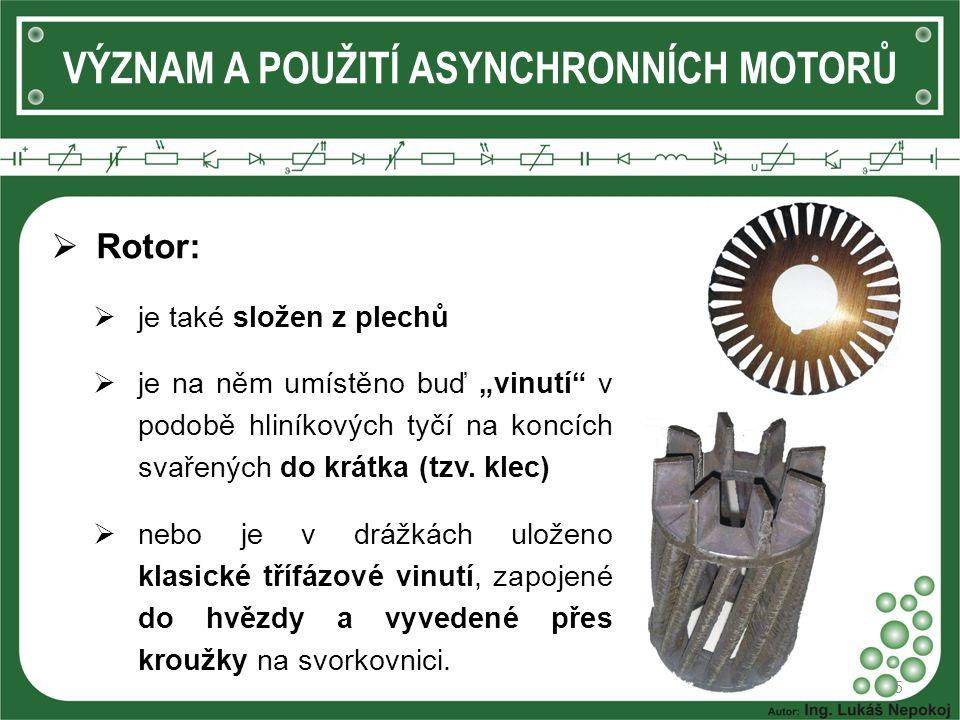 """VÝZNAM A POUŽITÍ ASYNCHRONNÍCH MOTORŮ  Rotor:  je také složen z plechů  je na něm umístěno buď """"vinutí"""" v podobě hliníkových tyčí na koncích svařen"""