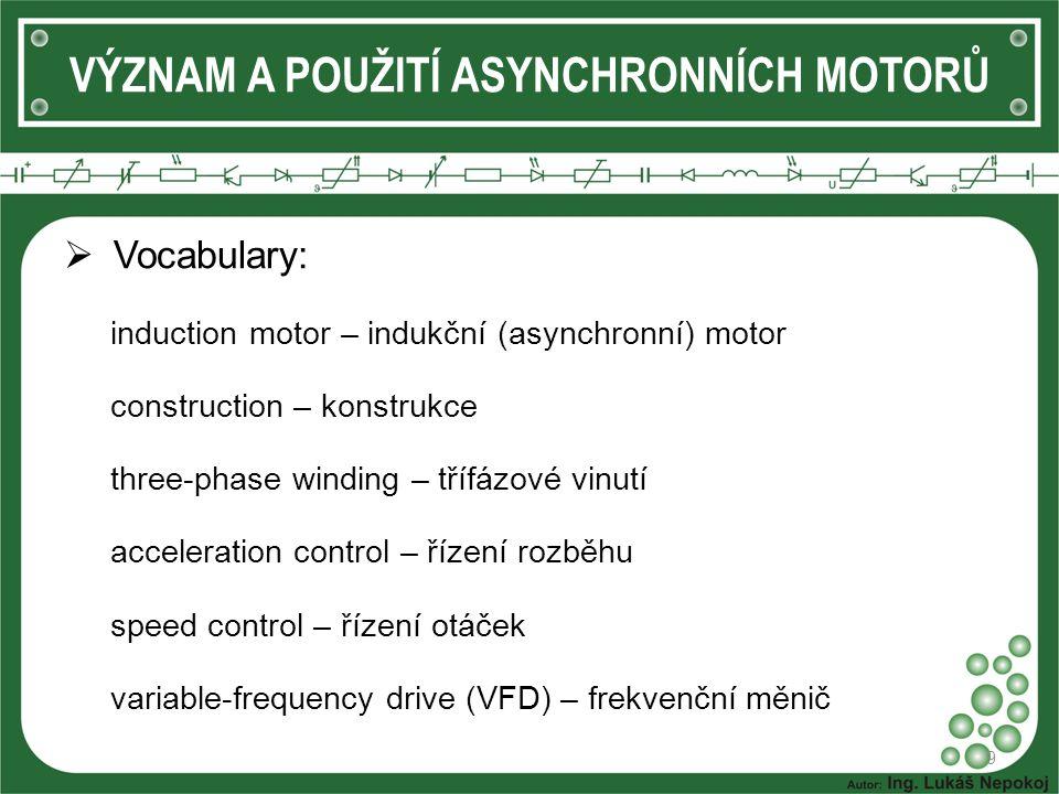  Vocabulary: induction motor – indukční (asynchronní) motor construction – konstrukce three-phase winding – třífázové vinutí acceleration control – ř