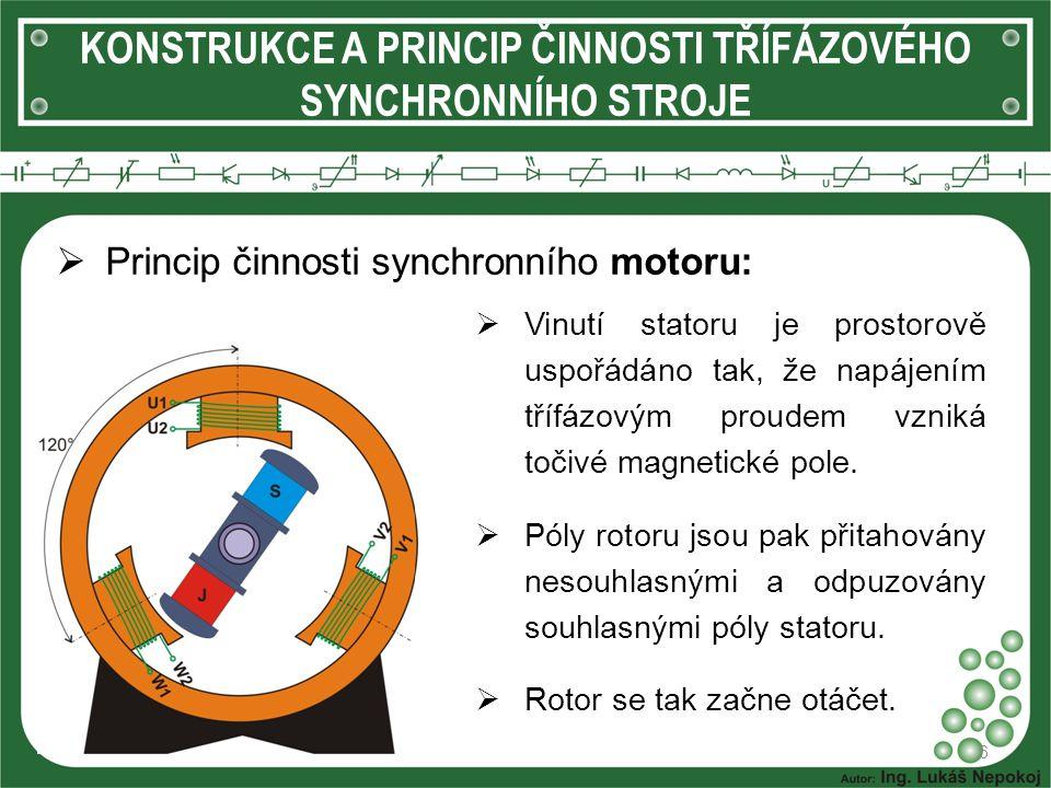 KONSTRUKCE A PRINCIP ČINNOSTI TŘÍFÁZOVÉHO SYNCHRONNÍHO STROJE  Princip činnosti synchronního generátoru: 7  Na rotoru je vytvořeno stacionární magnetické pole, které se díky rotující hřídeli otáčí.