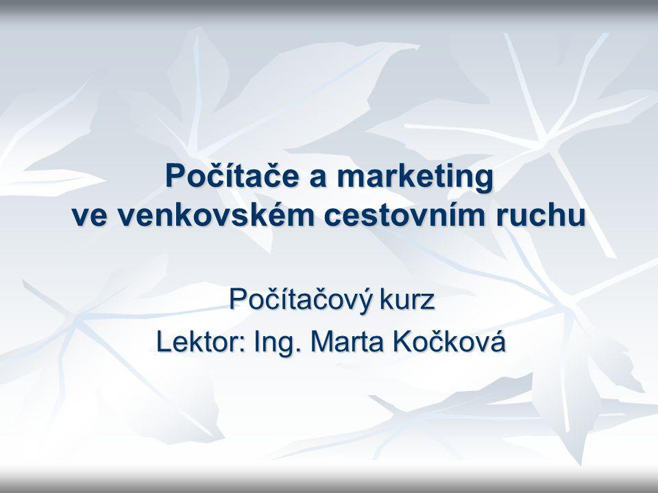 Počítače a marketing ve venkovském cestovním ruchu Počítačový kurz Lektor: Ing. Marta Kočková