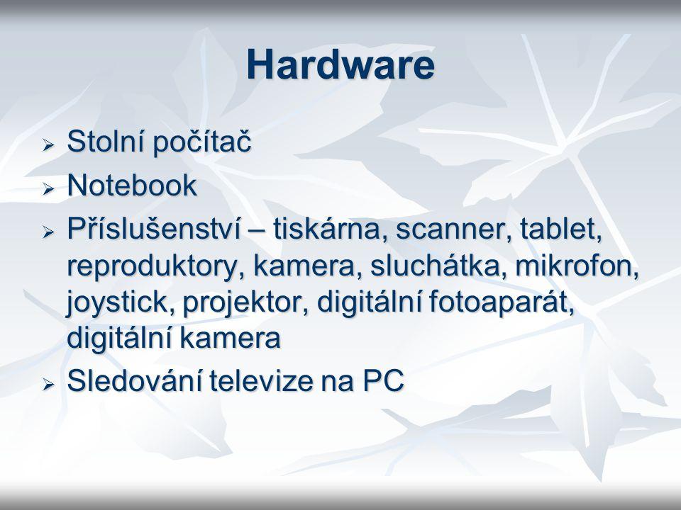 Hardware  Stolní počítač  Notebook  Příslušenství – tiskárna, scanner, tablet, reproduktory, kamera, sluchátka, mikrofon, joystick, projektor, digitální fotoaparát, digitální kamera  Sledování televize na PC
