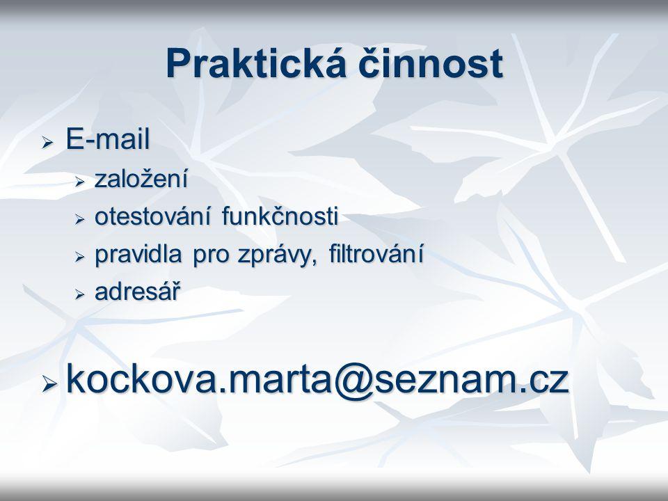 Praktická činnost  E-mail  založení  otestování funkčnosti  pravidla pro zprávy, filtrování  adresář  kockova.marta@seznam.cz
