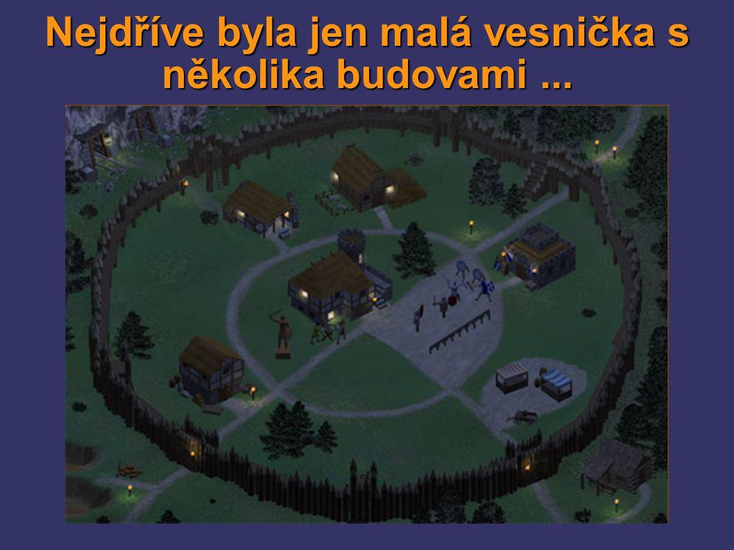 Nejdříve byla jen malá vesnička s několika budovami...