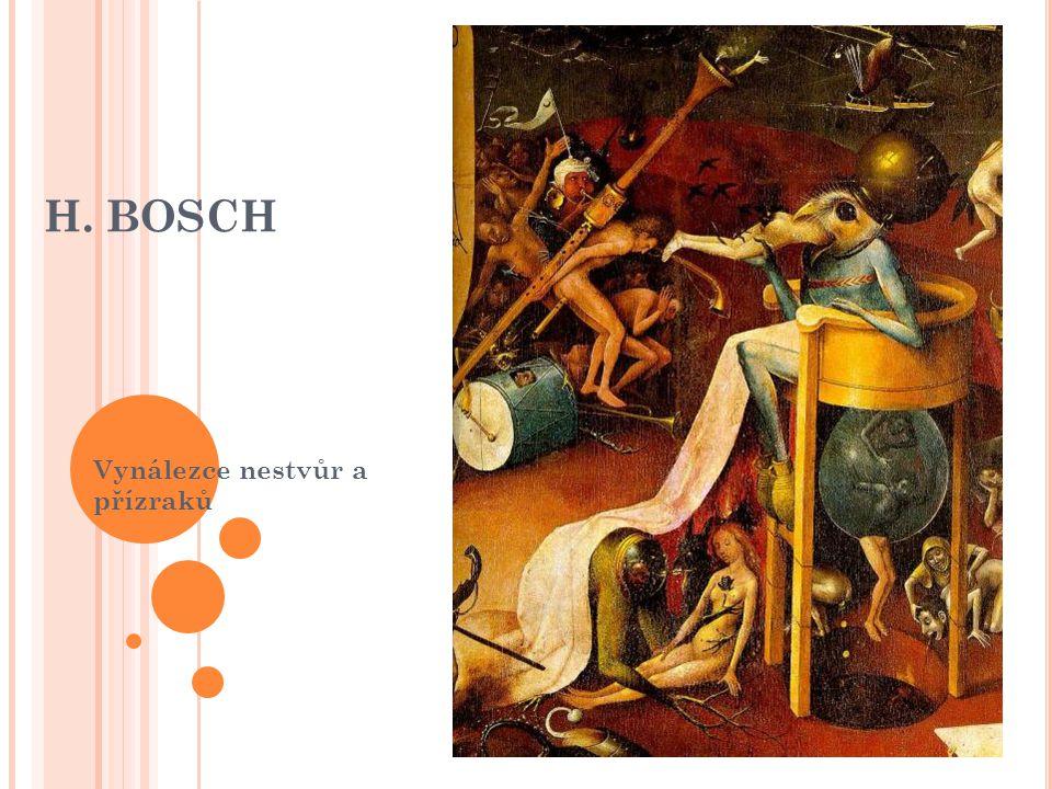 BOSCH - DÍLO: nizozemská renesance je řazen k pokračovatelům doznívající gotiky,respektive středověké knižní malby – jak patrno z detailů maleb, jež někdy miniatury připomínají vyznačuje se narativností a moralizujícími tématy, které zobrazují zápas dobra se zlem Bosch vyobrazuje s velkou fantazií zvířata, části lidských těl, stroje a démony díla jsou komplexně pojatá, originální, vyznačují se vysokou mírou fantazie a hluboce promyšlenou symbolikou