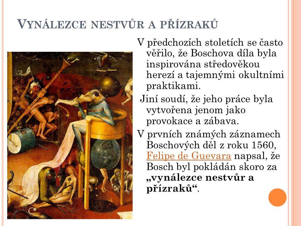 V YNÁLEZCE NESTVŮR A PŘÍZRAKŮ V předchozích stoletích se často věřilo, že Boschova díla byla inspirována středověkou herezí a tajemnými okultními prak