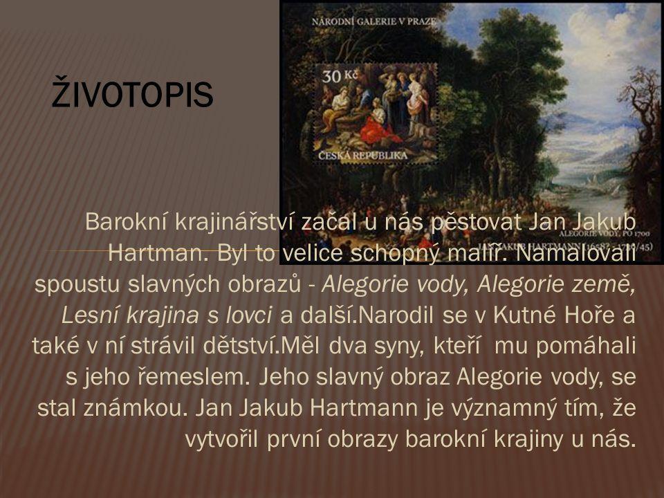 Barokní krajinářství začal u nás pěstovat Jan Jakub Hartman. Byl to velice schopný malíř. Namalovali spoustu slavných obrazů - Alegorie vody, Alegorie