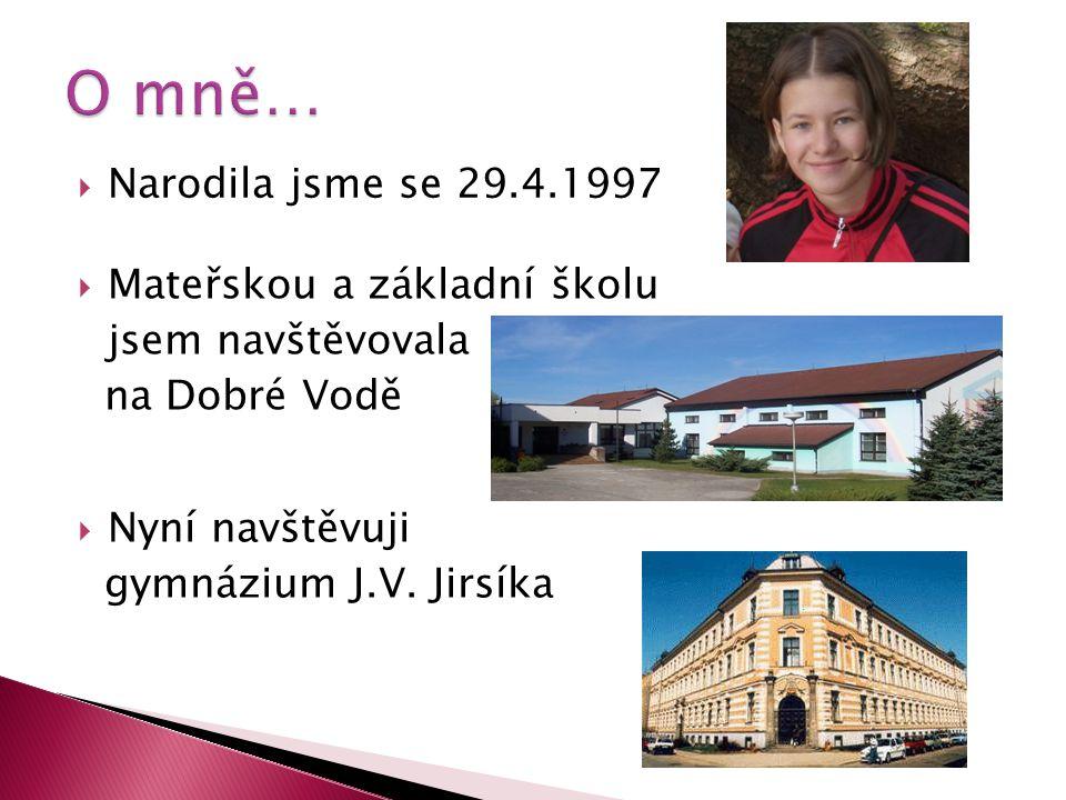  Narodila jsme se 29.4.1997  Mateřskou a základní školu jsem navštěvovala na Dobré Vodě  Nyní navštěvuji gymnázium J.V.