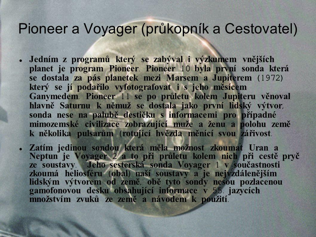 Pioneer a Voyager (průkopník a Cestovatel) Jedním z programů který se zabýval i výzkumem vnějších planet je program Pioneer.