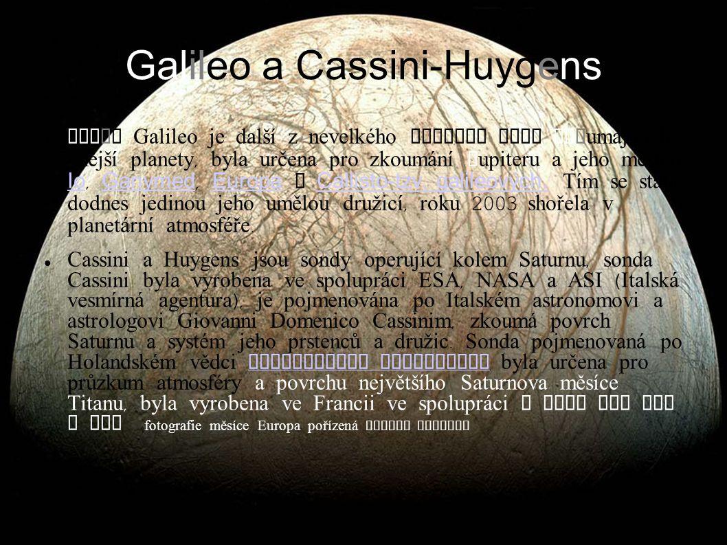 Galileo a Cassini-Huygens Sonda Galileo je další z nevelkého seznamu sond zkoumajících vnější planety, byla určena pro zkoum á ní Jupiteru a jeho měsíců Io, Ganymed, Europa a Callisto-tzv.