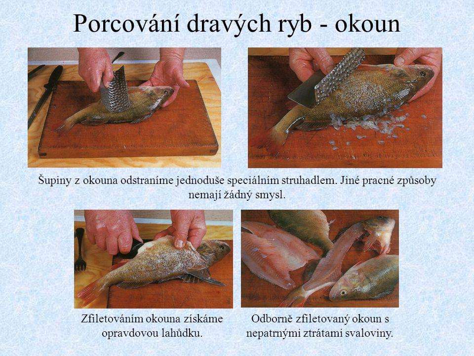 Porcování dravých ryb - okoun Zfiletováním okouna získáme opravdovou lahůdku. Šupiny z okouna odstraníme jednoduše speciálním struhadlem. Jiné pracné