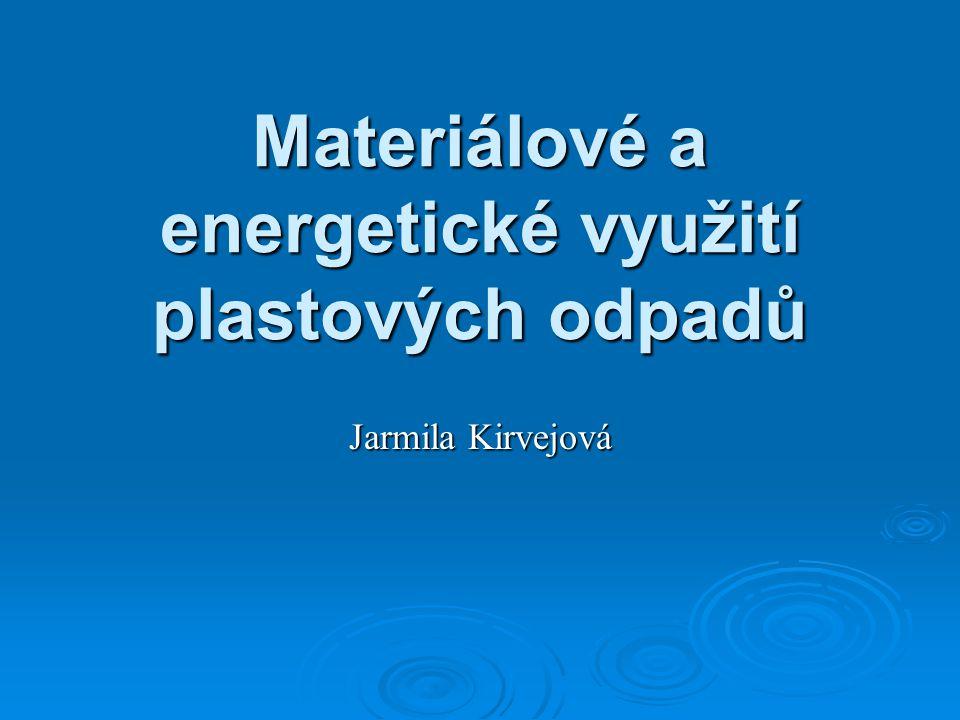 Materiálové a energetické využití plastových odpadů Jarmila Kirvejová