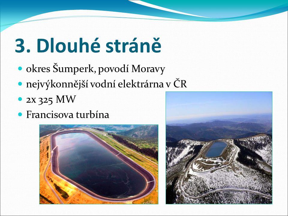 3. Dlouhé stráně okres Šumperk, povodí Moravy nejvýkonnější vodní elektrárna v ČR 2x 325 MW Francisova turbína
