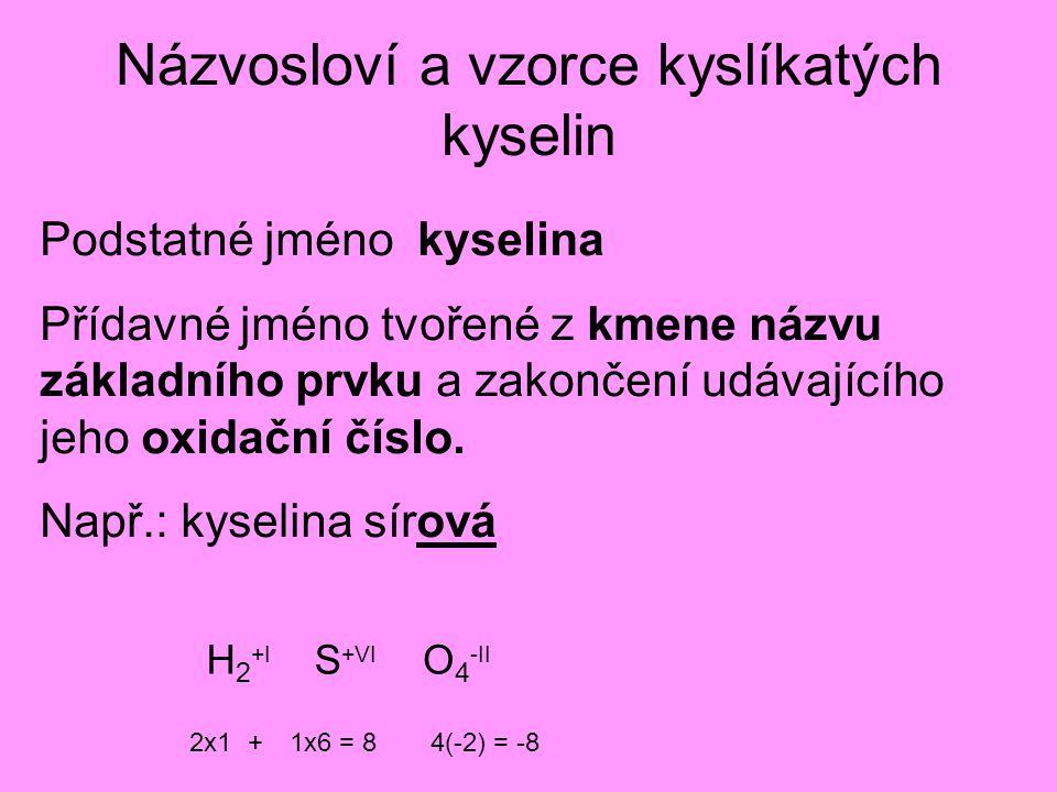 Názvosloví a vzorce kyslíkatých kyselin Podstatné jméno kyselina Přídavné jméno tvořené z kmene názvu základního prvku a zakončení udávajícího jeho ox