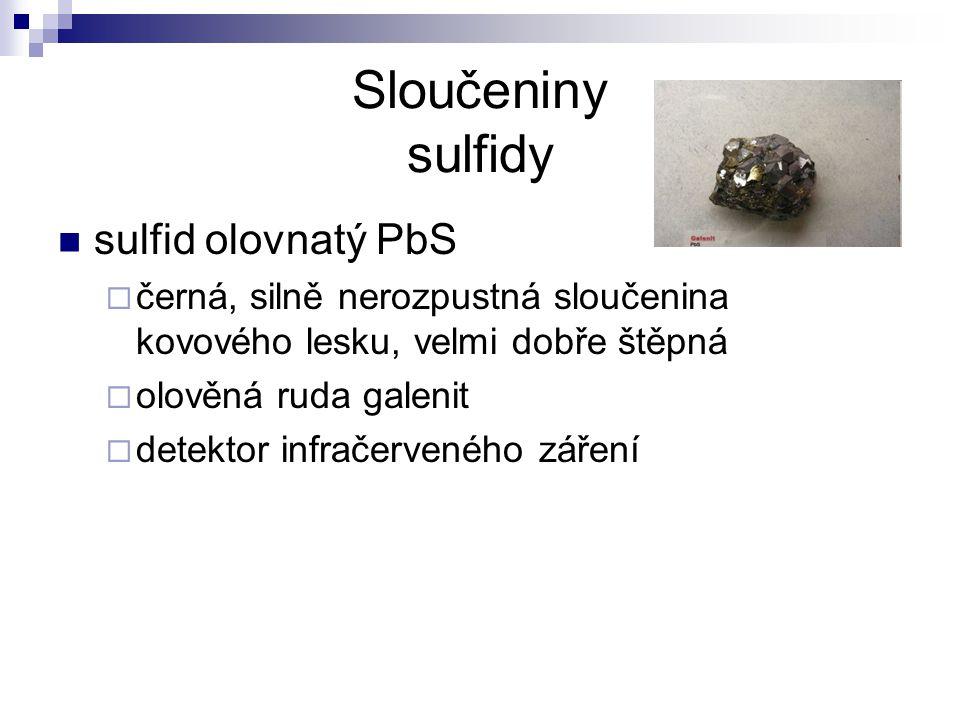 Sloučeniny sulfidy sulfid olovnatý PbS  černá, silně nerozpustná sloučenina kovového lesku, velmi dobře štěpná  olověná ruda galenit  detektor infr