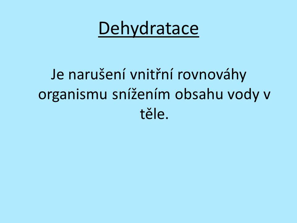 Dehydratace Je narušení vnitřní rovnováhy organismu snížením obsahu vody v těle.