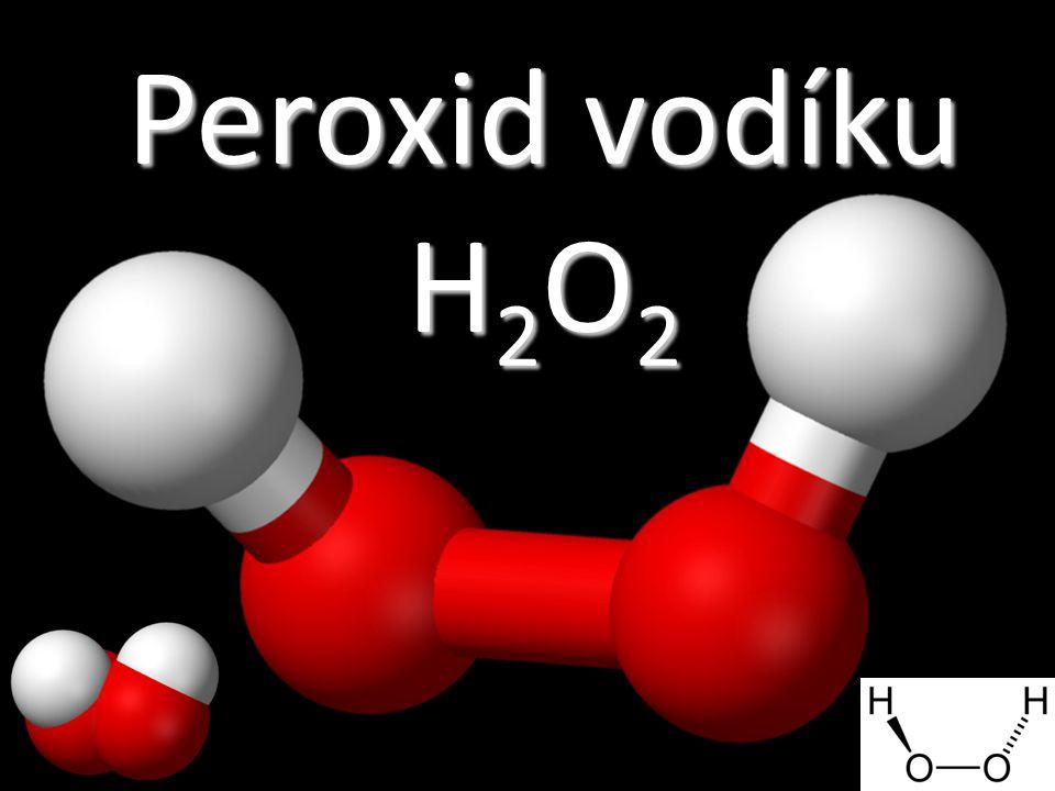 Peroxid vodíku H 2 O 2