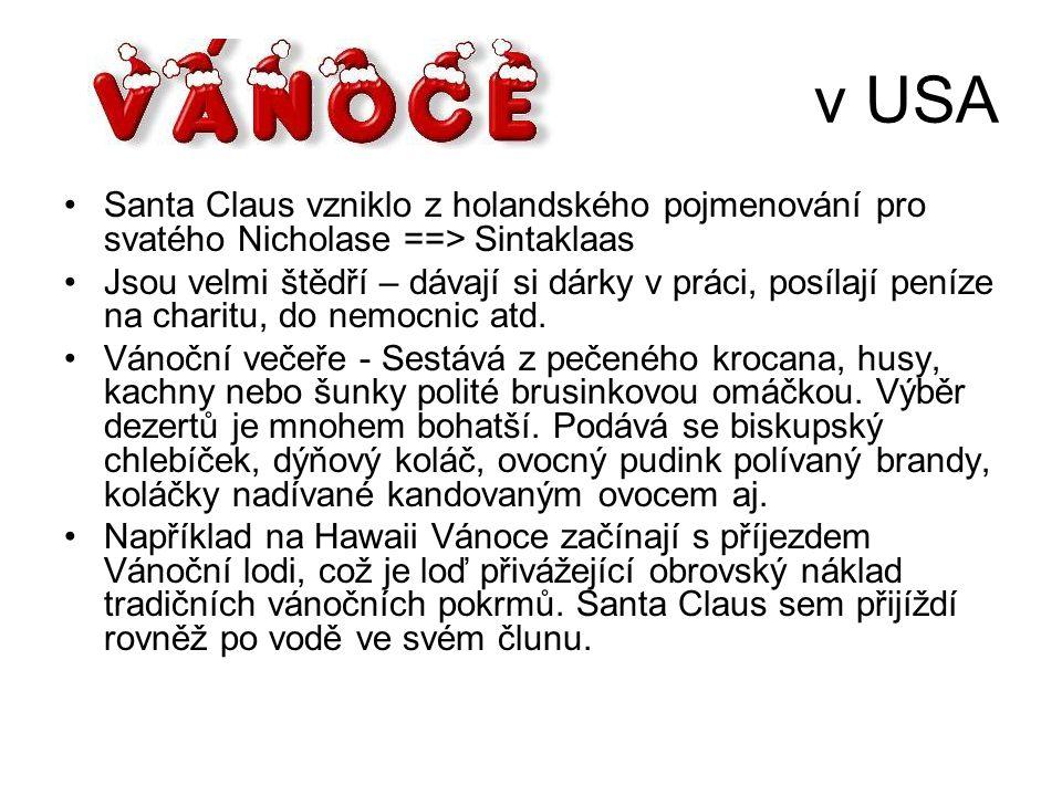 v USA Santa Claus vzniklo z holandského pojmenování pro svatého Nicholase ==> Sintaklaas Jsou velmi štědří – dávají si dárky v práci, posílají peníze